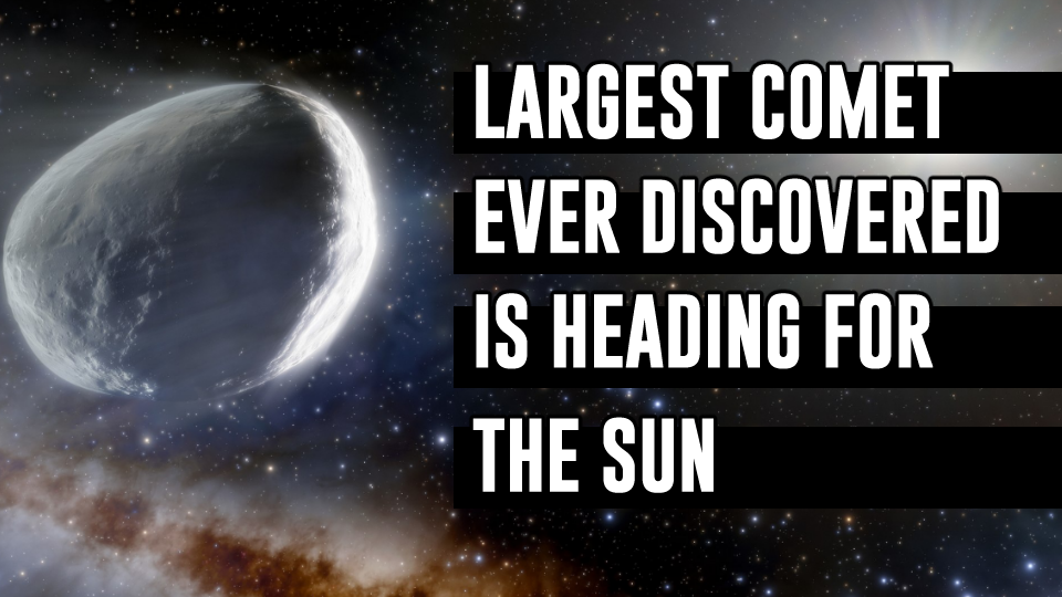 Largest Comet Discovered in Modern Times Heading for the Sun: